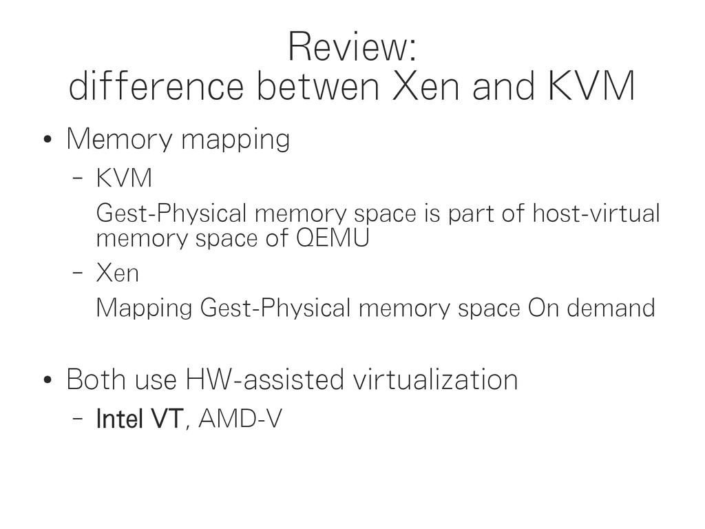 Review: difference betwen Xen and KVM ● Memory ...