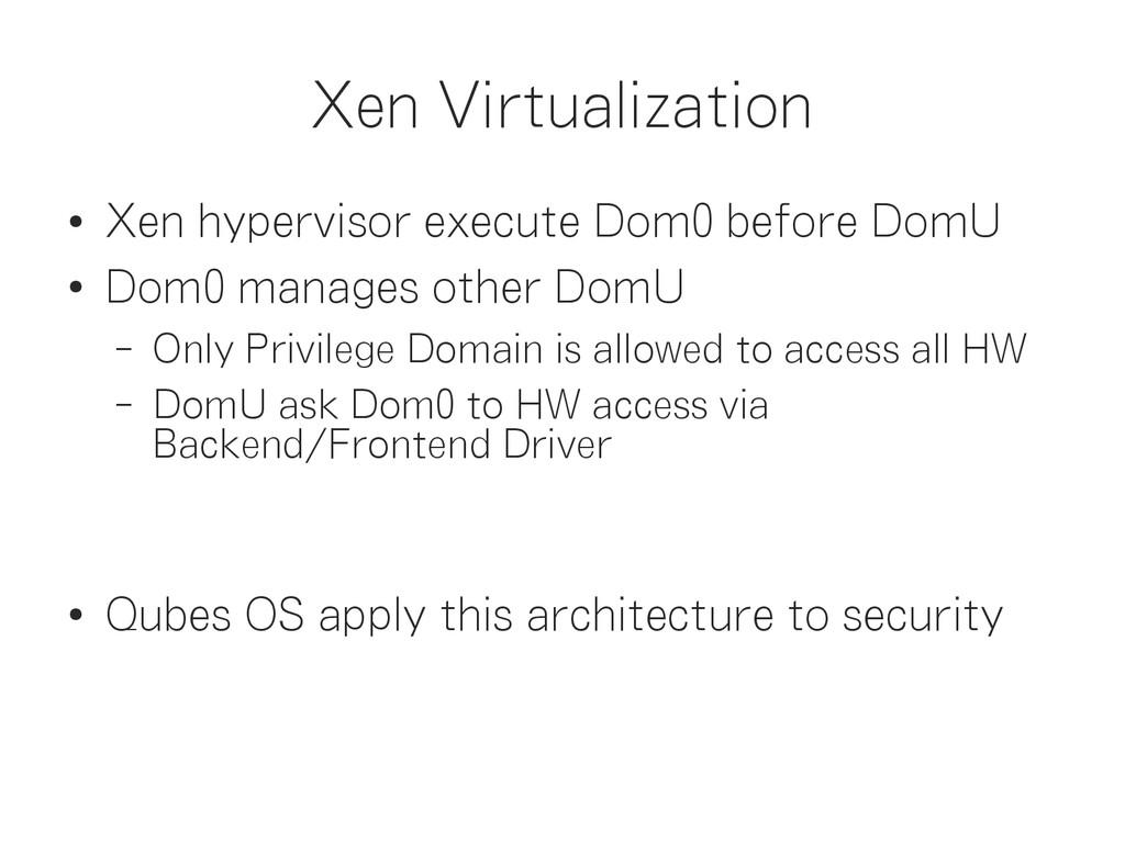 Xen Virtualization ● Xen hypervisor execute Dom...