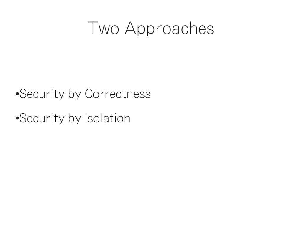 Two Approaches ● Security by Correctness ● Secu...