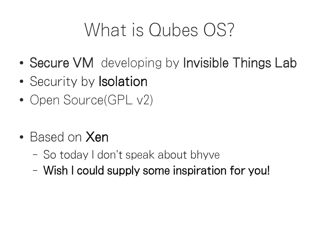 What is Qubes OS? ● Secure VM developing by Inv...