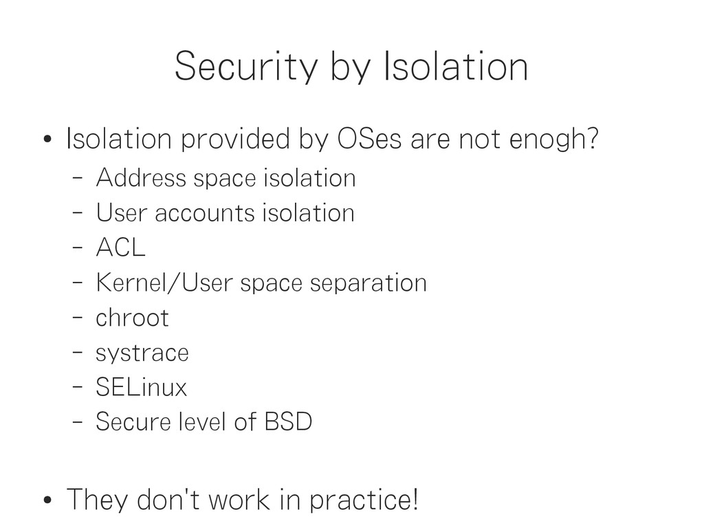 Security by Isolation ● Isolation provided by O...