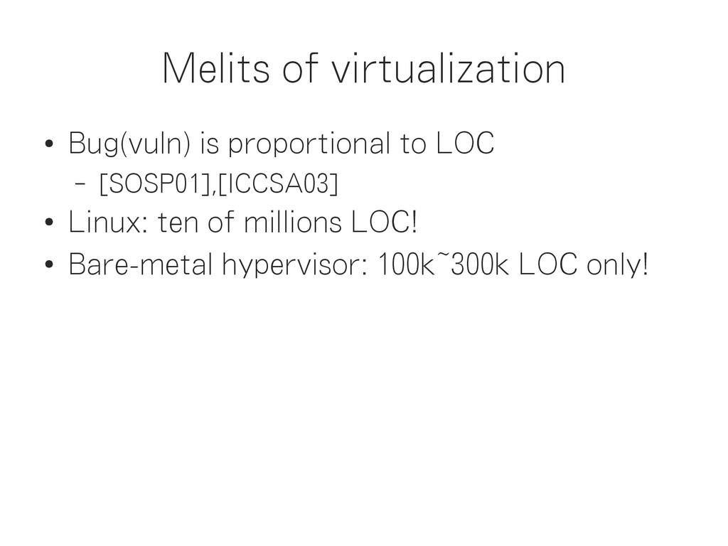Melits of virtualization ● Bug(vuln) is proport...