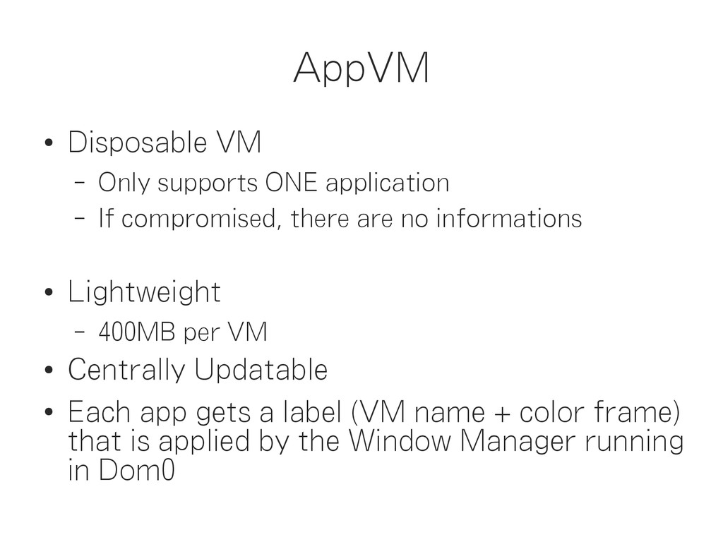 AppVM ● Disposable VM – Only supports ONE appli...