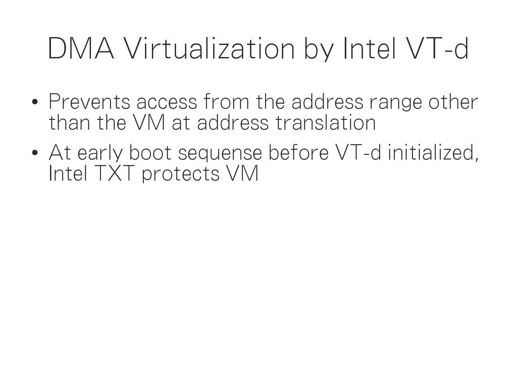 DMA Virtualization by Intel VT-d ● Prevents acc...
