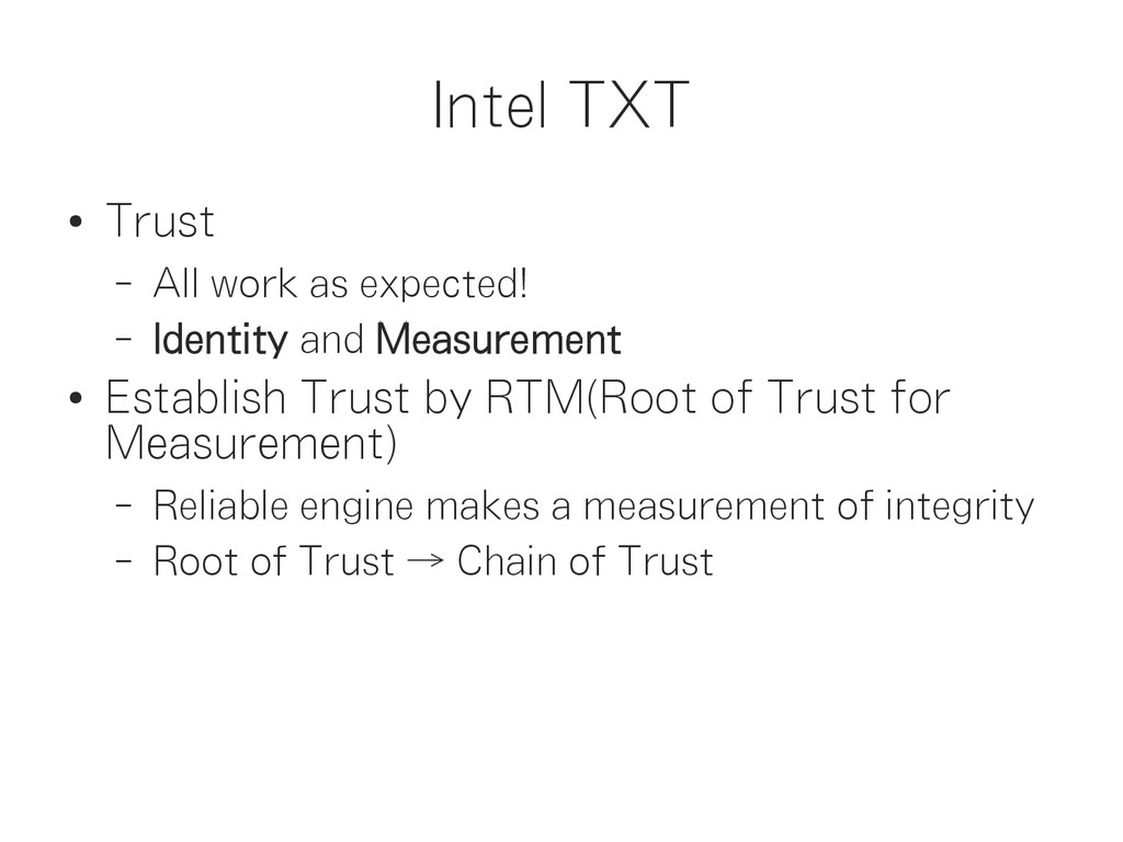 Intel TXT ● Trust – All work as expected! – Ide...