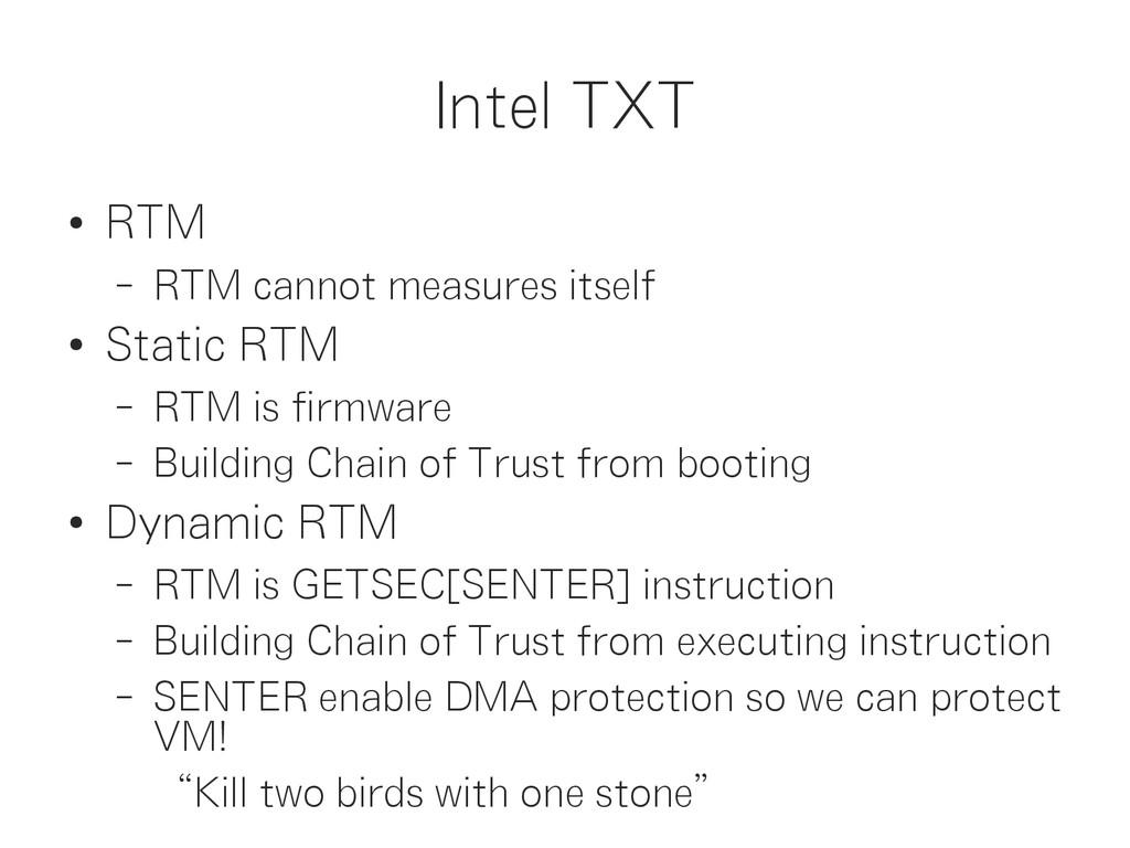 Intel TXT ● RTM – RTM cannot measures itself ● ...