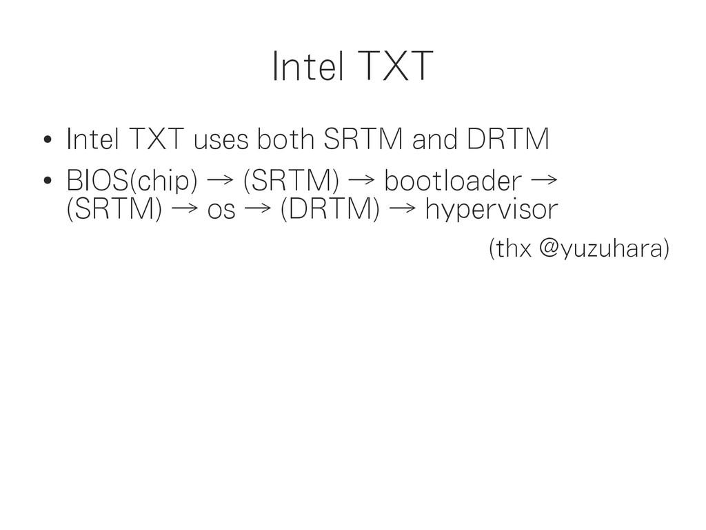 Intel TXT ● Intel TXT uses both SRTM and DRTM ●...