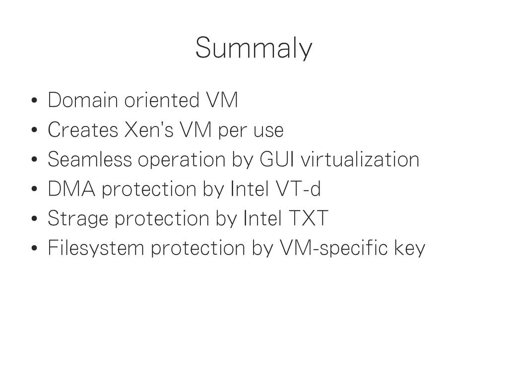Summaly ● Domain oriented VM ● Creates Xen's VM...