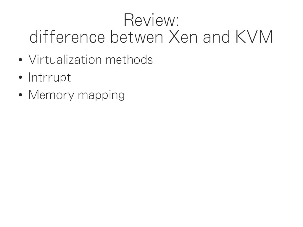 Review: difference betwen Xen and KVM ● Virtual...