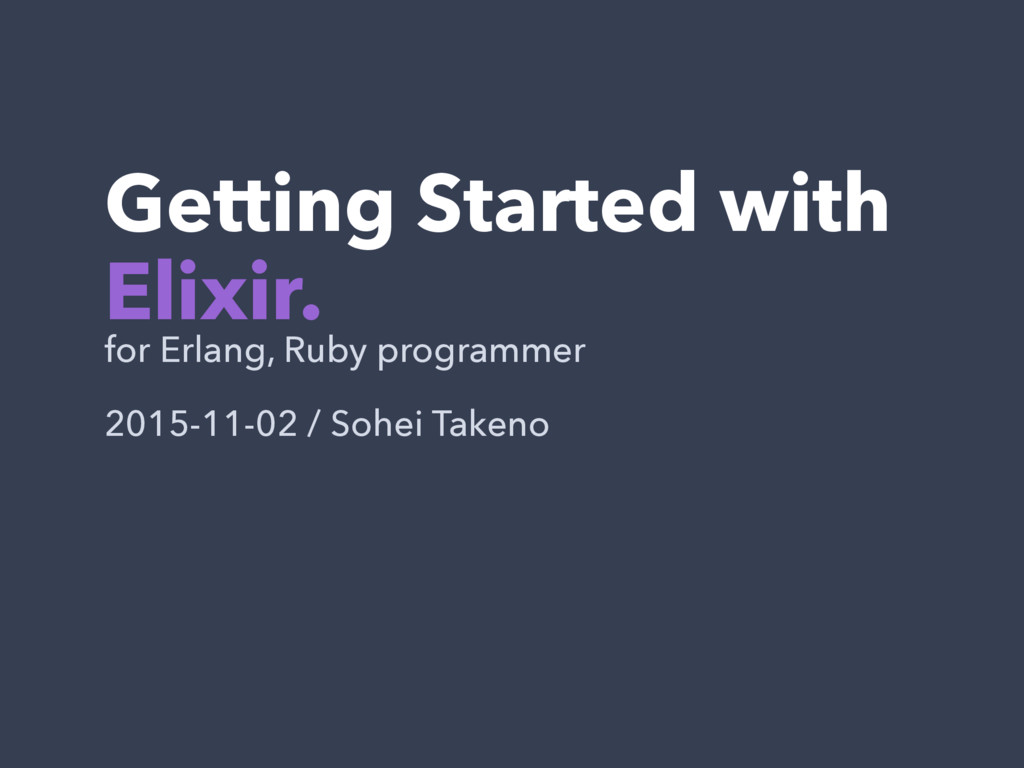 Getting Started with Elixir. for Erlang, Ruby p...