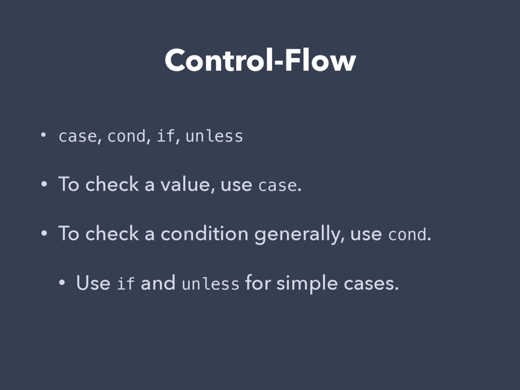 Control-Flow • case, cond, if, unless • To chec...