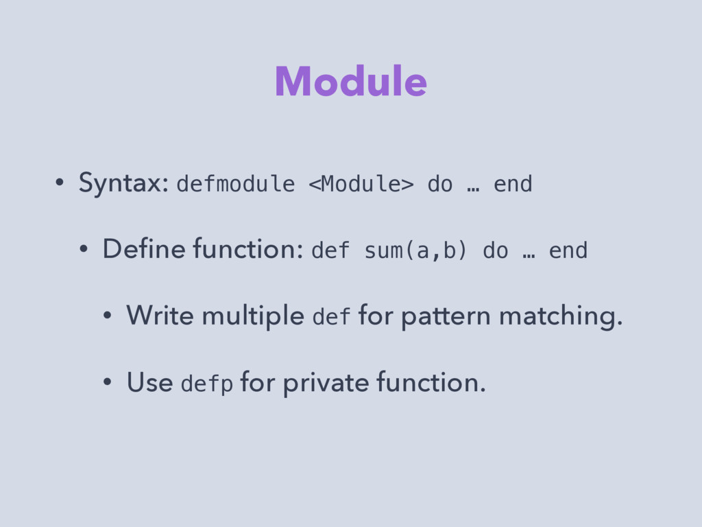 Module • Syntax: defmodule <Module> do … end • ...