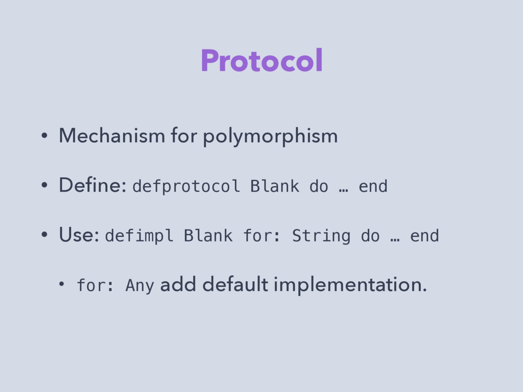 Protocol • Mechanism for polymorphism • Define: ...