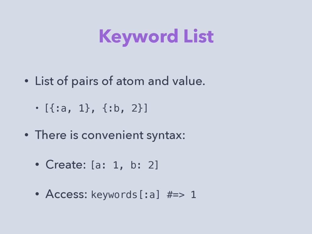 Keyword List • List of pairs of atom and value....