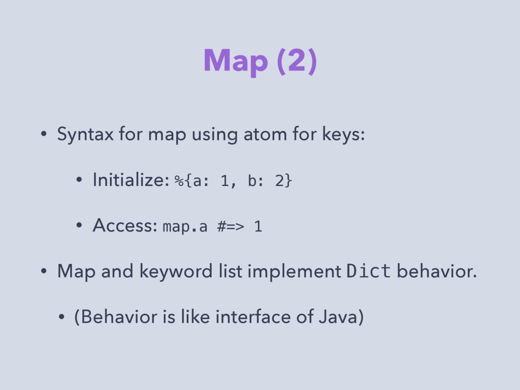 Map (2) • Syntax for map using atom for keys: •...
