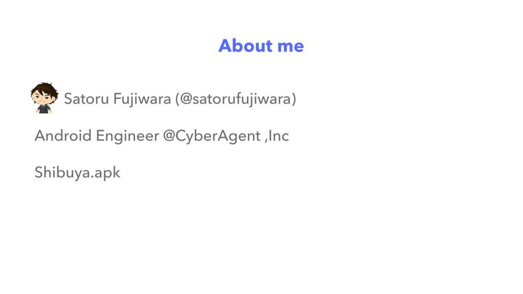 About me Satoru Fujiwara (@satorufujiwara) Andr...