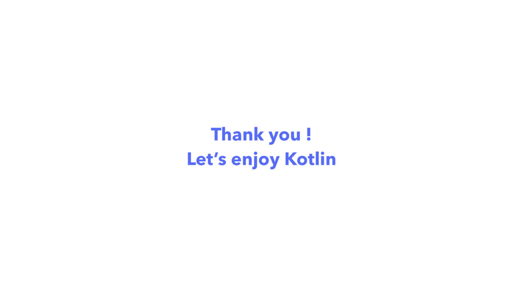 Thank you ! Let's enjoy Kotlin