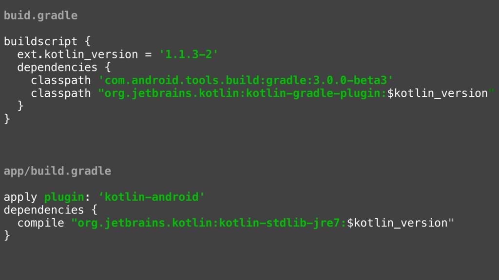 buid.gradle buildscript { ext.kotlin_version = ...