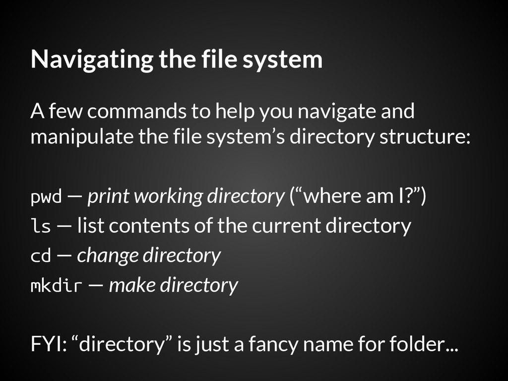 Navigating the file system A few commands to he...