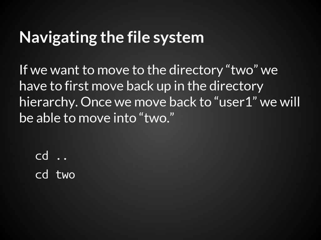 Navigating the file system If we want to move t...