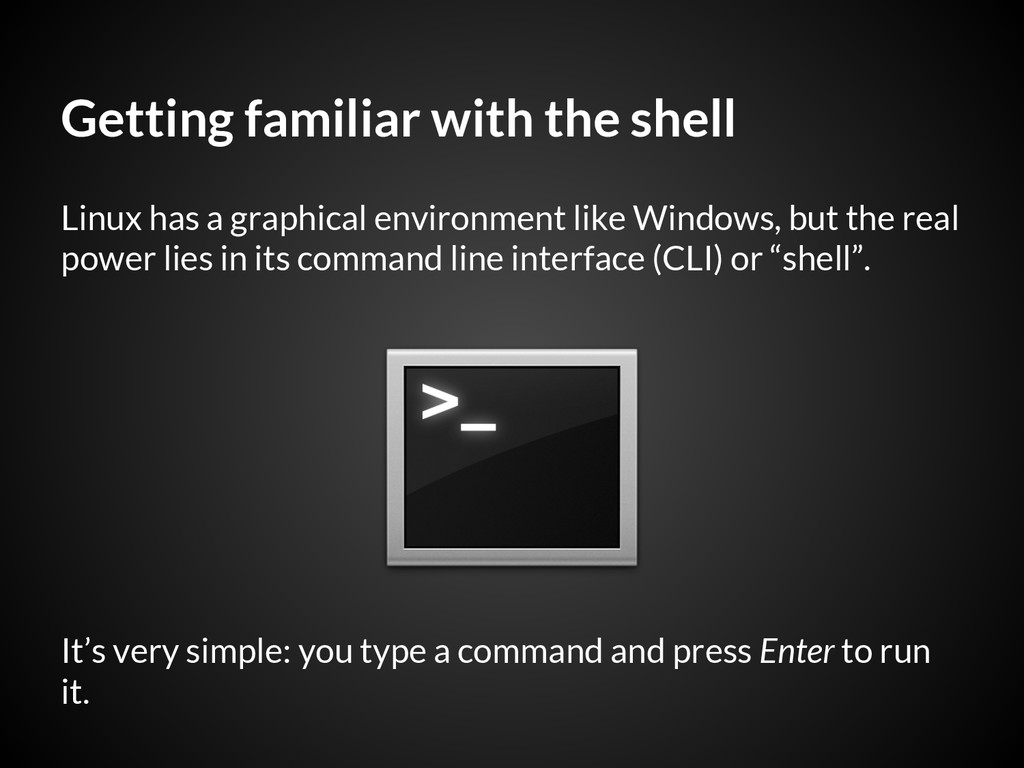 Getting familiar with the shell Linux has a gra...