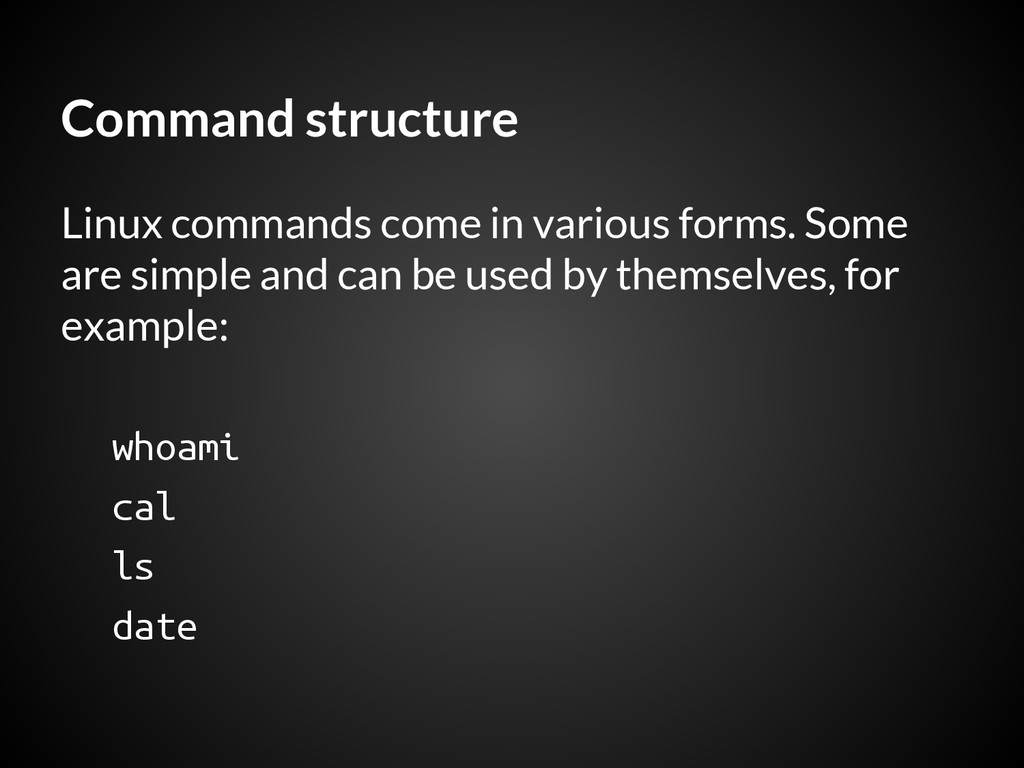Command structure Linux commands come in variou...