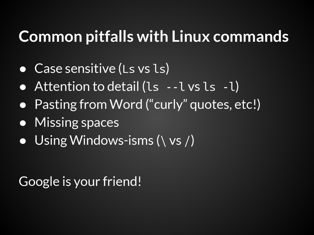 Common pitfalls with Linux commands ● Case sens...