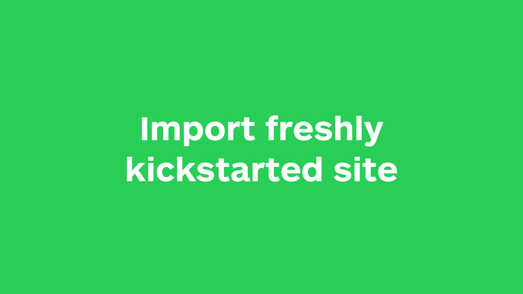 Import freshly kickstarted site