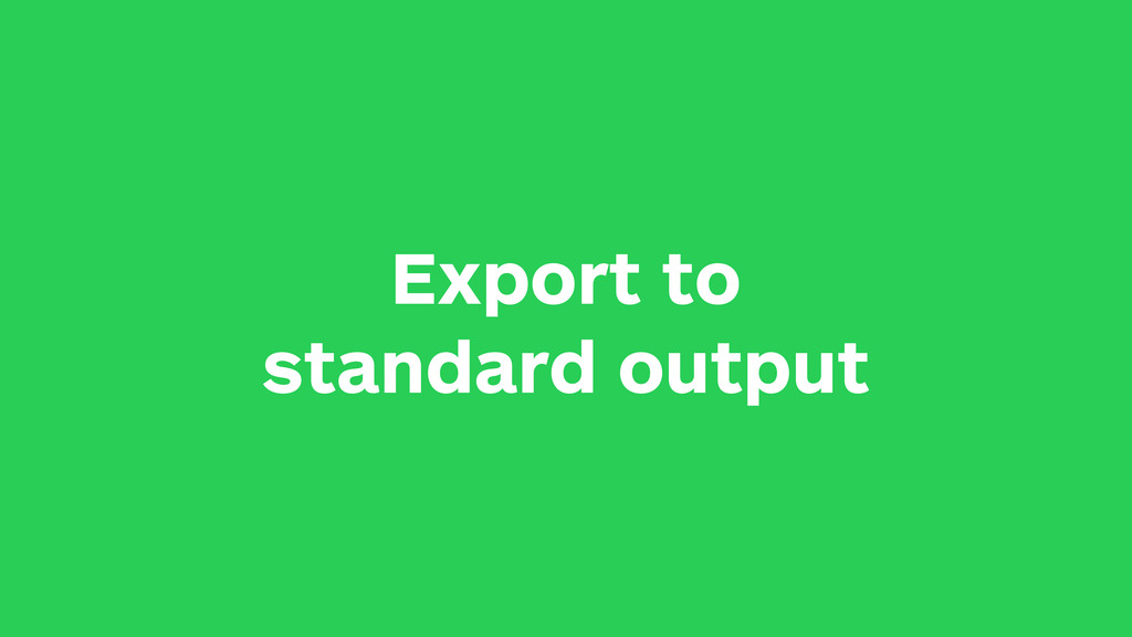 Export to standard output