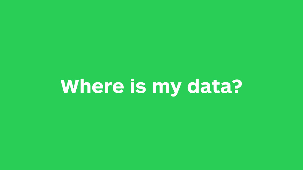 Where is my data?