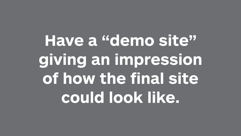 "Have a ""demo site"" giving an impression of how ..."
