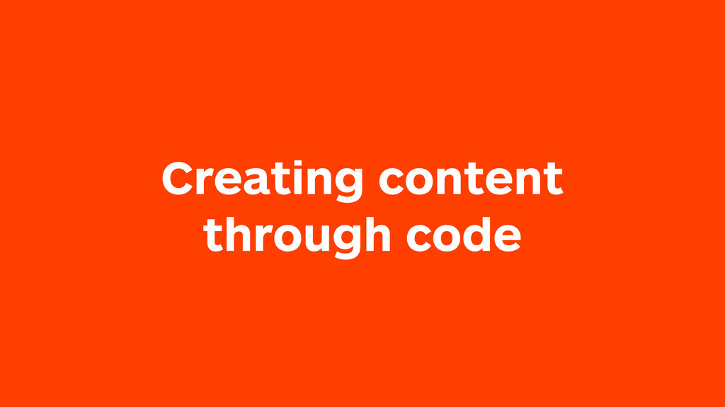 Creating content through code