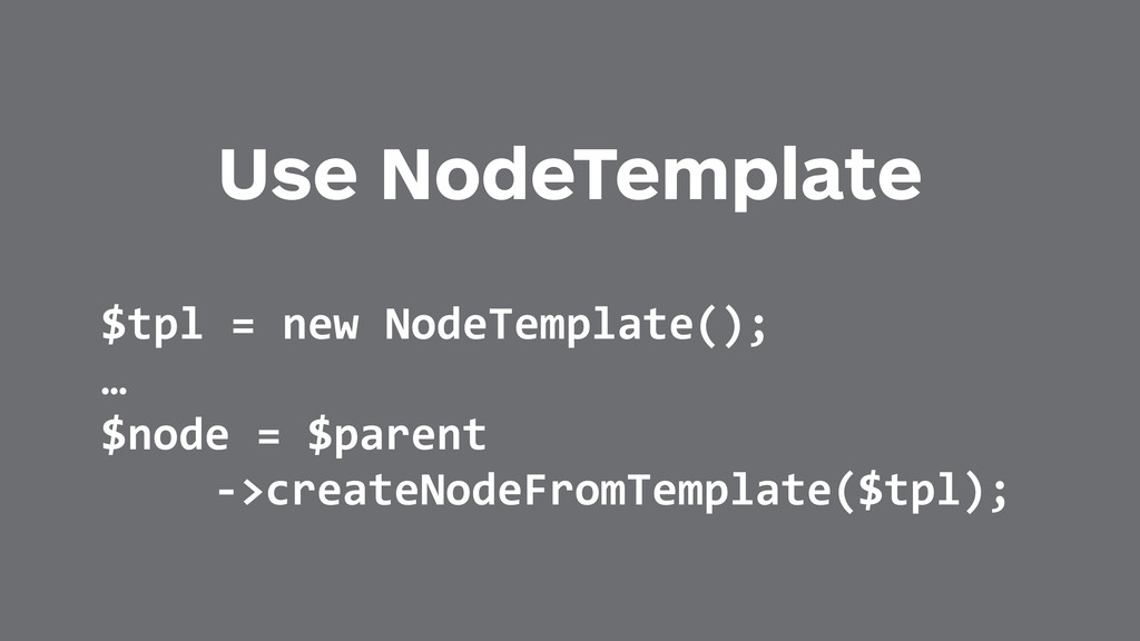 Use NodeTemplate $tpl	