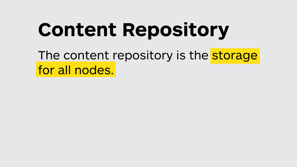The content repository is the storage for all n...