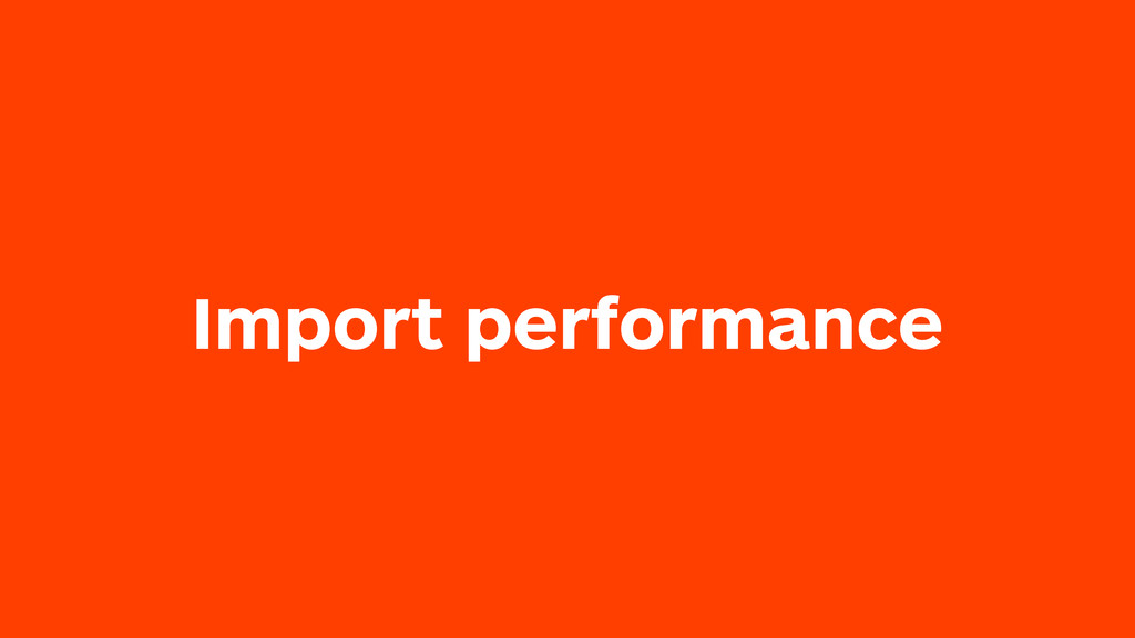 Import performance
