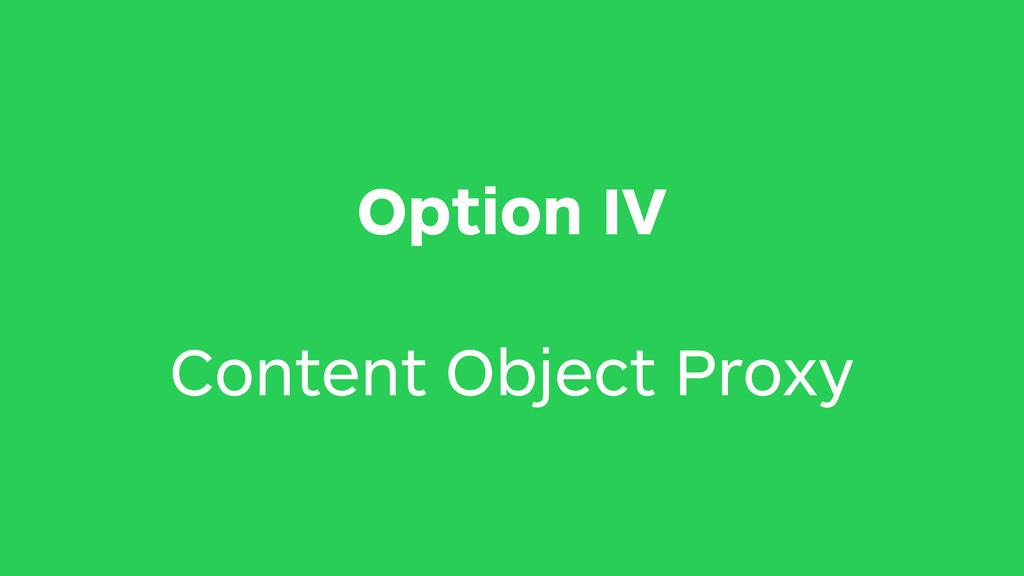 Option IV Content Object Proxy