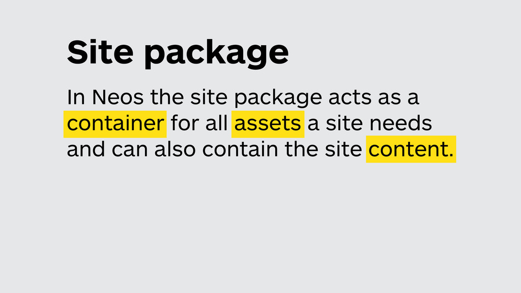 Site package In Neos the site package acts as a...