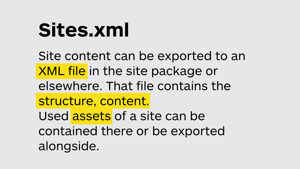 Sites.xml Site content can be exported to an XM...