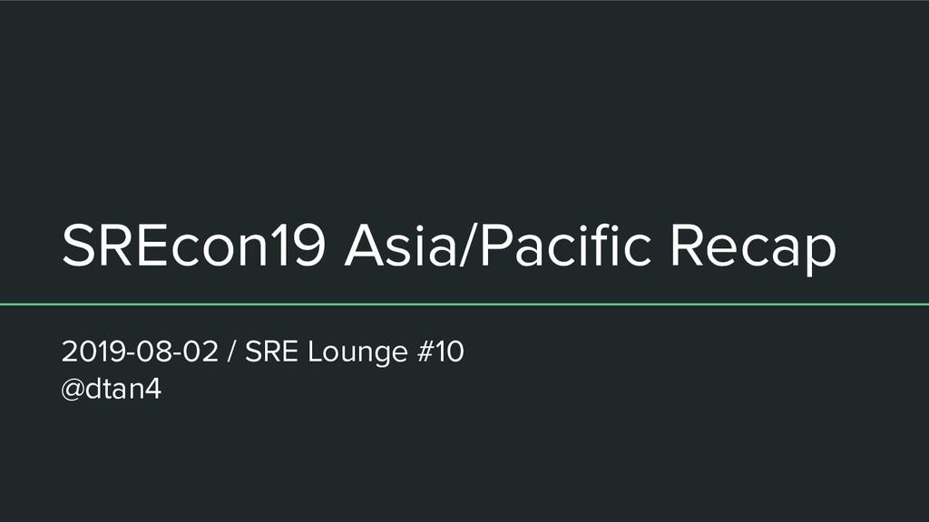 SREcon19 Asia/Pacific Recap 2019-08-02 / SRE Lou...