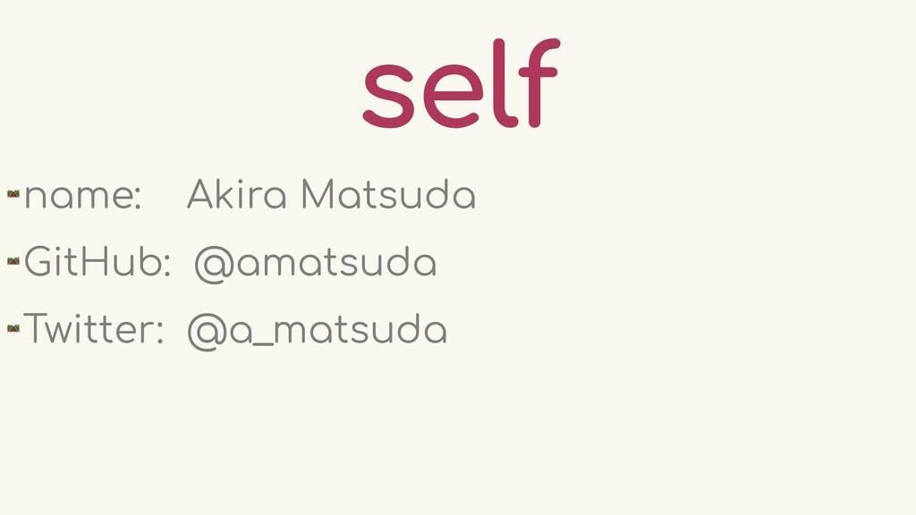 self 🛤 name: Akira Matsuda 🛤 GitHub: @amatsuda ...