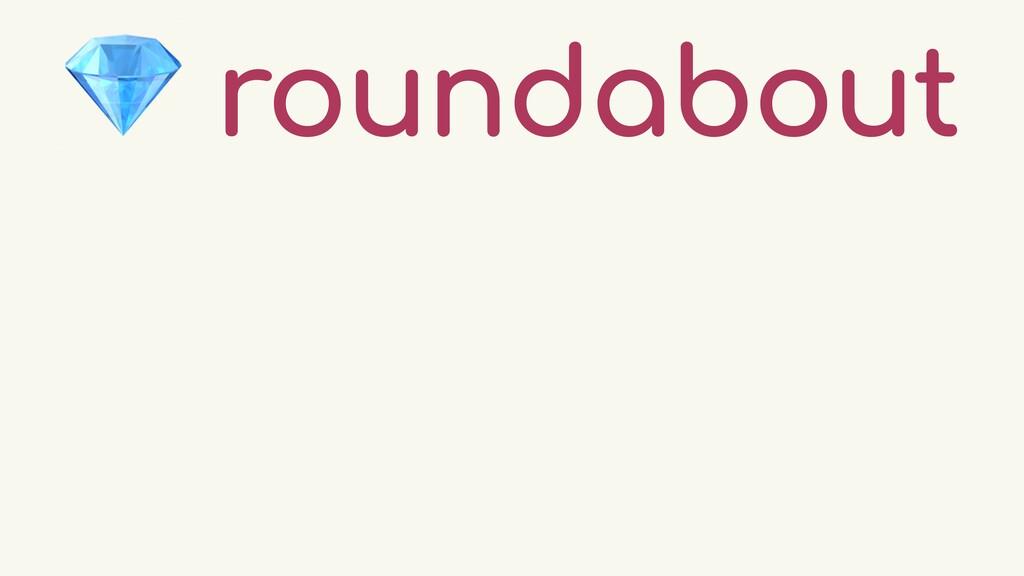 💎 roundabout