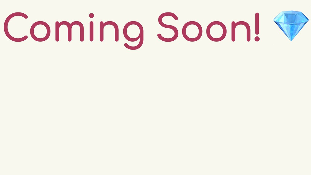 Coming Soon! 💎