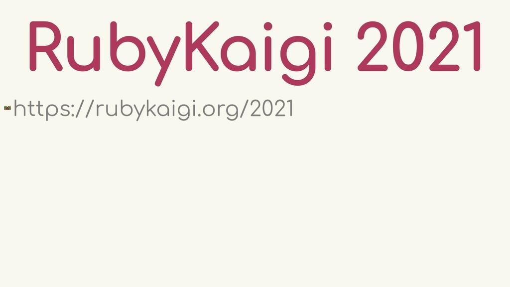 RubyKaigi 2021 🛤 https://rubykaigi.org/2021