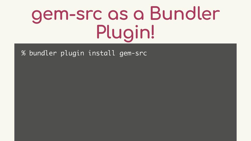 gem-src as a Bundler Plugin! % bundler plugin i...
