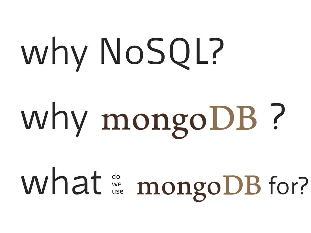 why NoSQL? why ? what for? do we use