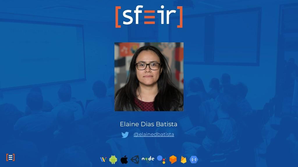 @elainedbatista Elaine Dias Batista