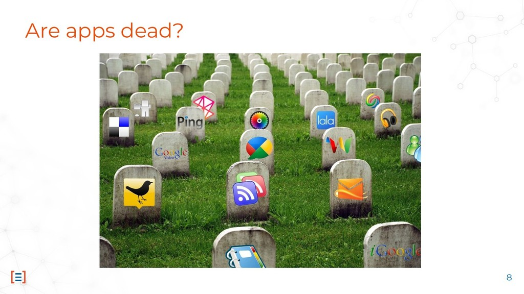 Are apps dead? 8