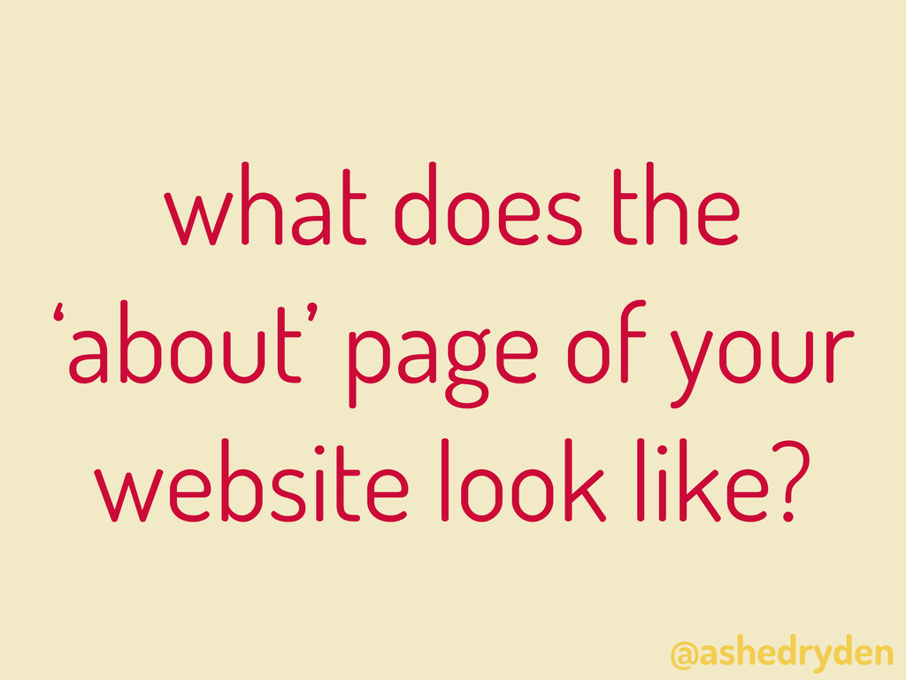 @ashedryden what does the 'about' page of your ...