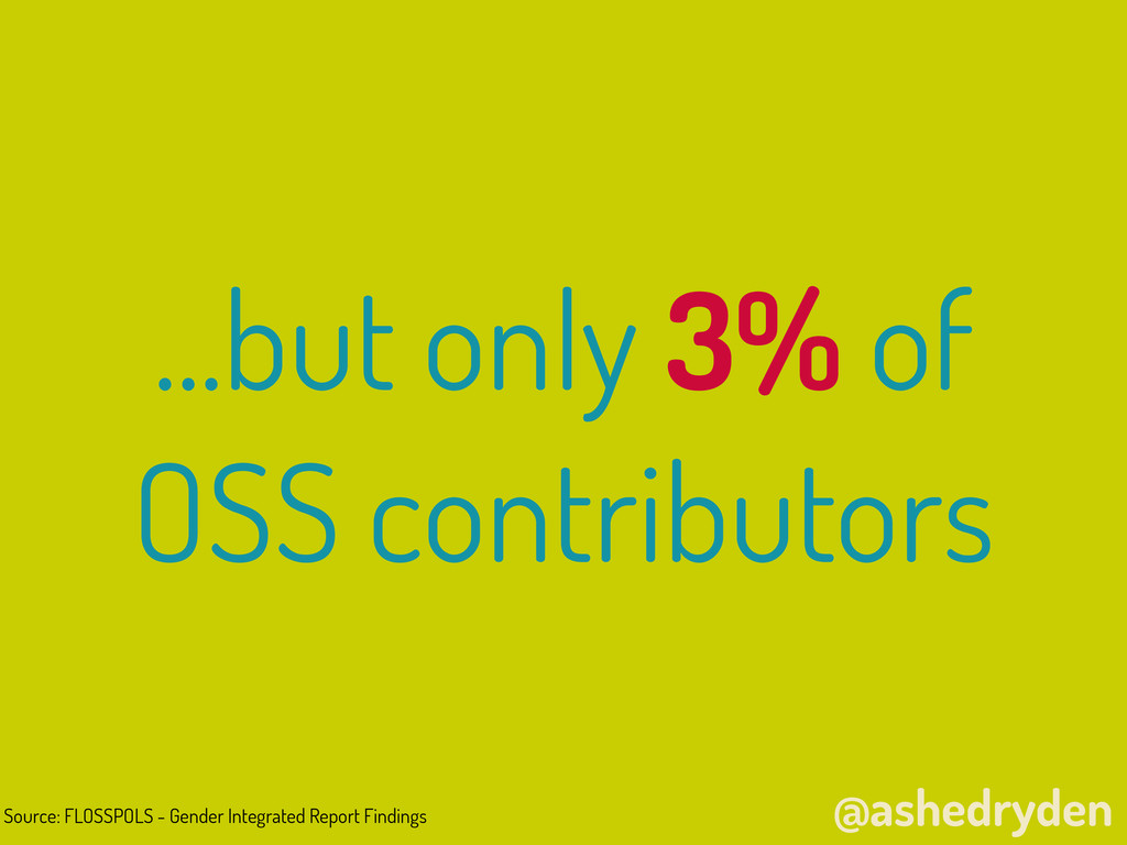 @ashedryden ...but only 3% of OSS contributors ...