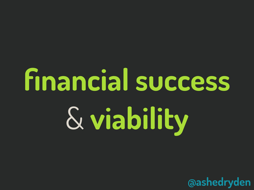 @ashedryden financial success & viability